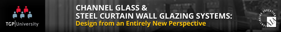 Channel Glass & Steel Curtain Wall Glazing Systems – Design from an Entirely New Perspective  - AIA Online Accreditation Course - TGP - Technical Glass Products